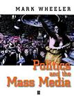 Politics and the Mass Media by Mark Wheeler (Paperback, 1997)