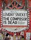 The Composer is Dead by Lemony Snicket (Hardback, 2009)