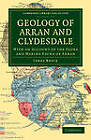 Geology of Arran and Clydesdale: With an Account of the Flora and Marine Fauna of Arran by James Bryce (Paperback, 2011)