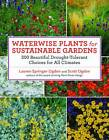 Waterwise Plants for Sustainable Gardens: 200 Drought-Tolerant Choices for All Climates by Lauren Springer Ogden, Scott Ogden (Paperback, 2011)