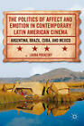 The Politics of Affect and Emotion in Contemporary Latin American Cinema: Argentina, Brazil, Cuba, and Mexico by Laura Podalsky (Hardback, 2011)