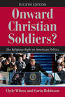 Onward Christian Soldiers: The Religious Right in American Politics by Clyde Wilcox, Carin Robinson (Paperback, 2010)