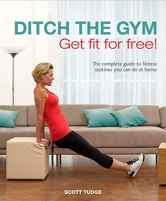Ditch the Gym: Get Fit for Free!: The Complete Guide to Fitness Routines You Can