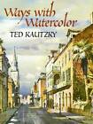 Ways with Watercolor by Ted Kautzky (Paperback, 2004)