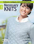Necessary Knits: Pullovers, Cardigans, and Vests You'll Love! by Susan Robicheau (Paperback, 2013)
