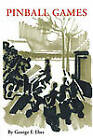 Pinball Games: Arts of Survival in the Nazi and Communist Eras by George F. Eber (Paperback, 2010)