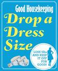 Good Housekeeping Drop a Dress Size: Lose 5lbs and Keep it Off for Good! by Good Housekeeping Institute (Paperback, 2013)