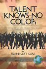 Talent Knows No Color: The History of an Arts Magnet High School (PB) by Elaine Clift Gore (Paperback / softback, 2007)