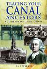Tracing Your Canal Ancestors: A Guide for Family Historians by Sue Wilkes (Paperback, 2011)