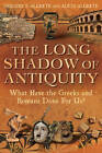 The Long Shadow of Antiquity: What Have the Greeks and Romans Done for Us? by Alicia Aldrete, Gregory S. Aldrete (Hardback, 2012)