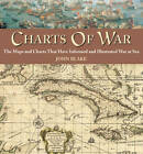 Charts of War: The Maps and Charts That Have Informed and Illustrated War at Sea by John Blake (Hardback, 2006)