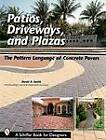 Patios, Driveways and Plazas: The Pattern Language of Concrete Pavers by David Smith (Paperback, 2002)