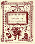 Encyclopedia of the Exquisite: An Anecdotal History of Elegant Delights by Jessica Kerwin Jenkins (Hardback, 2010)