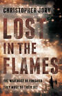 Lost in the Flames: A Novel About RAF Bomber Command 1939-45 by Christopher Jory (Hardback, 2012)