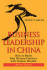 Business Leadership in China: How to Blend Best Western Practices with Chinese Wisdom by Frank T. Gallo (Paperback, 2010)
