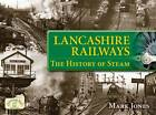 Lancashire Railways: The History of Steam by Mark Jones (Paperback, 2012)