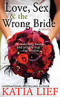 Love, Sex & the Wrong Bride by Katia Lief (Paperback / softback, 2011)