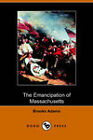 The Emancipation of Massachusetts by Brooks Adams (Paperback, 2006)