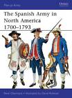 The Spanish Army in North America 1700-1793 by Rene Chartrand (Paperback, 2011)
