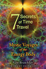 The Seven Secrets of Time Travel: Mystic Voyages of the Energy Body by Von Braschler (Paperback, 2012)