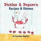 Pickles & Popcorn  : Recipes & Rhymes by Caroline Hepfler (Paperback / softback, 2011)