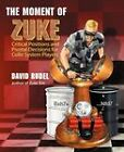 The Moment of Zuke: Critical Positions and Pivotal Decisions for Colle System Players by David I Rudel (Paperback / softback, 2009)