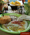 Food Lovers' Guide to Austin: Best Local Specialties, Markets, Recipes, Restaurants & Events by Crystal Esquivel (Paperback, 2011)