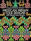 Mexican Indian Folk Designs: 252 Motifs from Textiles by Irmgard Weitlaner-Johnson (Paperback, 1993)