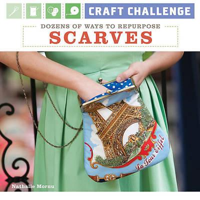 """AS NEW"" Craft Challenge: Dozens of Ways to Repurpose Scarves, Nathalie Mornu, B"