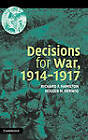 Decisions for War, 1914-1917 by Holger H. Herwig, Richard F. Hamilton (Hardback, 2004)