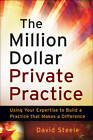 The Million Dollar Private Practice: Using Your Expertise to Build a Business That Makes a Difference by David Steele (Paperback, 2012)