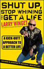 Shut Up, Stop Whining, and Get a Life: A Kick-butt Approach to a Better Life by Larry Winget (Paperback, 2011)