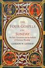 The Four Gospels on Sunday: The New Testament and the Reform of Christian Worship by Gordon W. Lathrop (Hardback, 2011)