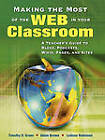 Making the Most of the Web in Your Classroom: A Teacher's Guide to Blogs, Podcasts, Wikis, Pages and Sites by SAGE Publications Inc (Paperback, 2008)