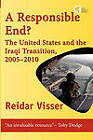 A Responsible End?: The United States and the Iraqi Transition, 2005-2010 by Professor Reidar Visser (Paperback / softback, 2010)