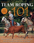 Team Roping 101: The Complete Sport from Header to Heeler by Kayla Starnes (Paperback / softback, 2011)