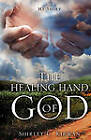 The Healing Hand of God by Shirley C Kirwan (Paperback / softback, 2011)