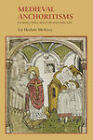 Medieval Anchoritisms: Gender, Space and the Solitary Life by Liz Herbert McAvoy (Hardback, 2011)