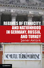 Regimes of Ethnicity and Nationhood in Germany, Russia, and Turkey by Sener Akturk (Paperback, 2012)