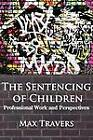 THE Sentencing of Children: Professional Work and Perspectives by Max Travers (Paperback, 2012)