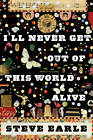 I'll Never Get Out of This World Alive by Steve Earle (Paperback, 2011)