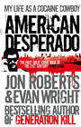 American Desperado: My life as a Cocaine Cowboy by Jon Roberts, Evan Wright (Paperback, 2011)