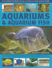 Aquariums and Aquarium Fish: A Complete Practical Guide and Fish Identifier by Gina Sandford, Mary Bailey (Hardback, 2009)