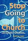Stop GOING to Church: What to Do When the Most Spiritual Thing You Can Do is ... NOT Go to Church by John P. Nappo (Hardback, 2011)