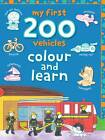 My First 200 Vehicles: Colour and Learn by Autumn Publishing Ltd (Paperback, 2011)