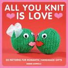 All You Knit is Love: 20 Patterns for Romantic Handmade Gifts by Debbie Harrold (Paperback, 2012)