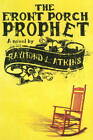 Front Porch Prophet: A Novel by Raymond L. Atkins (Hardback, 2008)