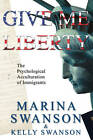 Give Me Liberty: The Psychological Acculturation of Immigrants by Kelly Swanson, Marina Swanson (Paperback / softback, 2010)