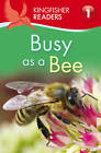 Kingfisher Readers: Busy as a Bee (Level 1: Beginning to Read) by Louise P. Carroll (Paperback, 2013)