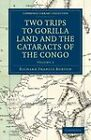 Two Trips to Gorilla Land and the Cataracts of the Congo by Sir Richard Francis Burton (Paperback, 2011)